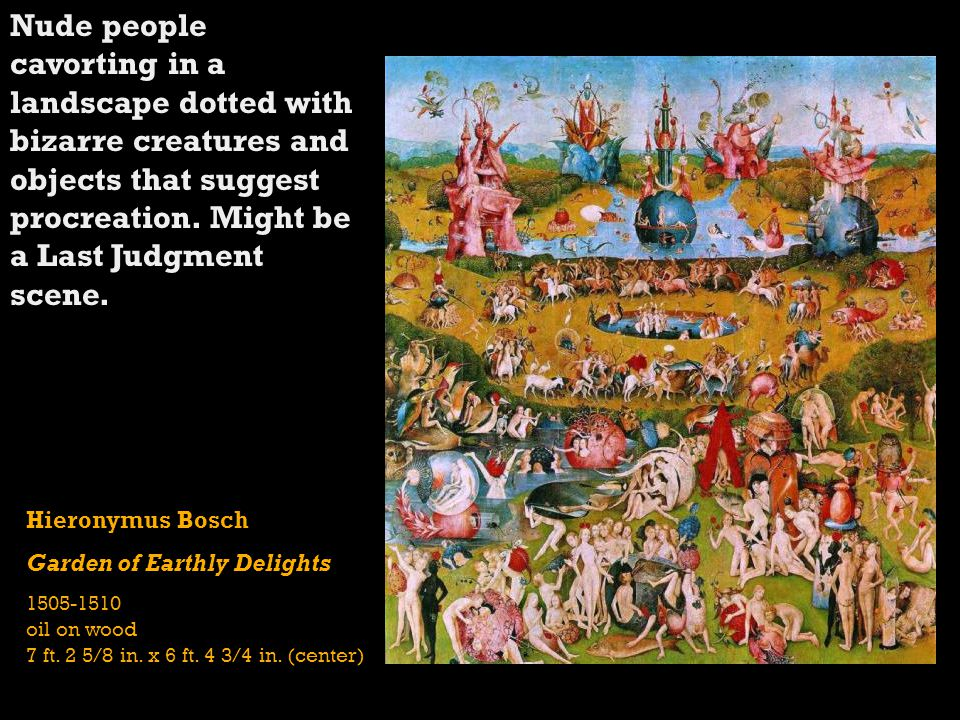 Nude people cavorting in a landscape dotted with bizarre creatures and objects that suggest procreation. Might be a Last Judgment scene.