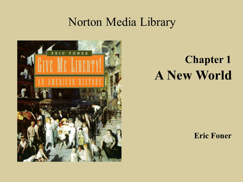 Chapter 1 Norton Media Library Chapter 1 A New World Eric Foner