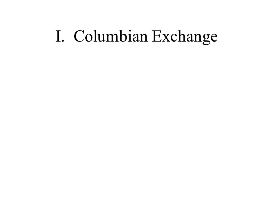 I. Columbian Exchange