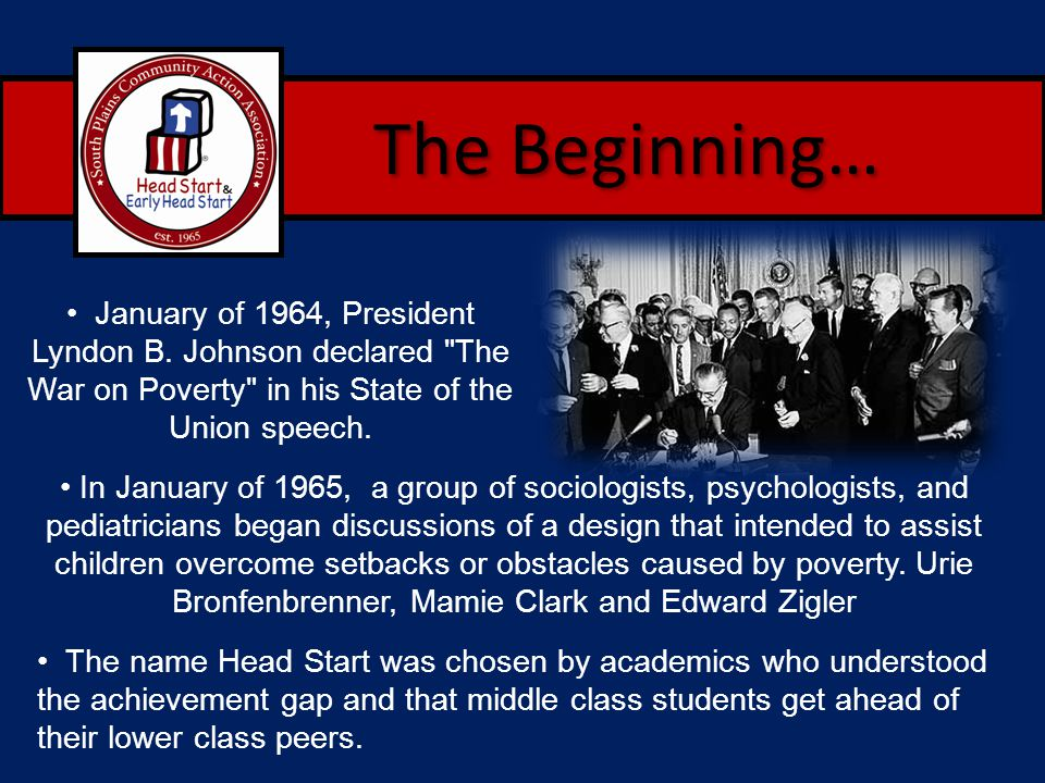 The Beginning… January of 1964, President Lyndon B. Johnson declared The War on Poverty in his State of the Union speech.