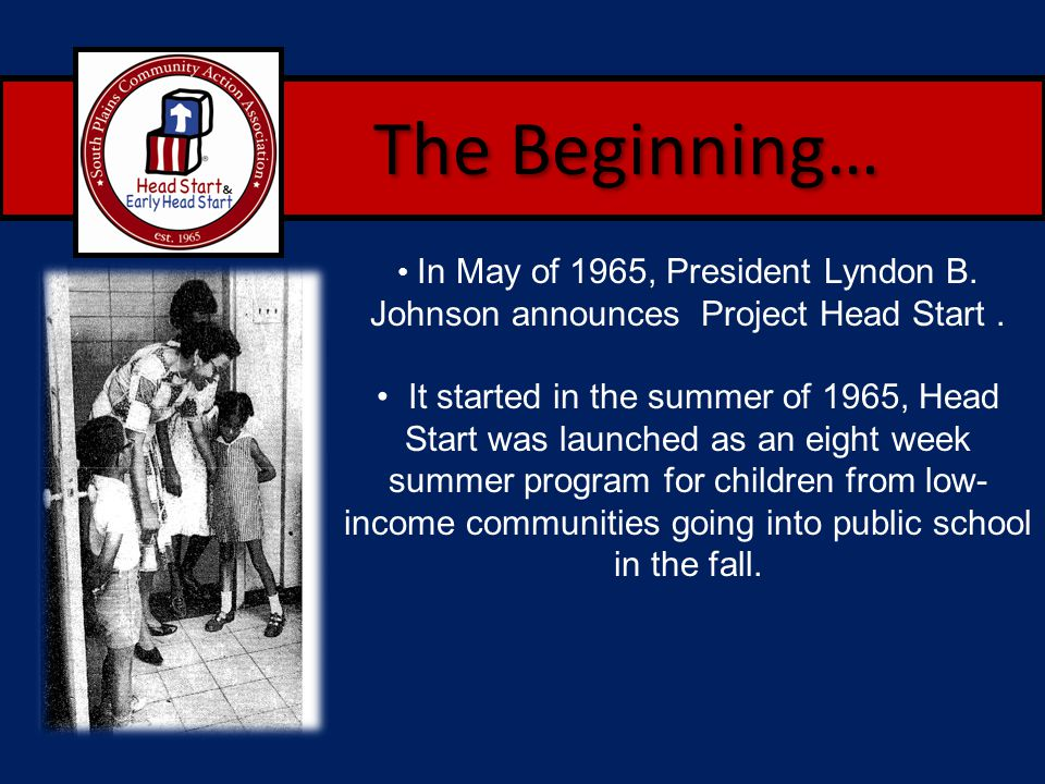 The Beginning… In May of 1965, President Lyndon B. Johnson announces Project Head Start .