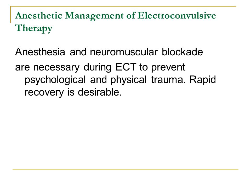 Anesthetic Management of Electroconvulsive Therapy