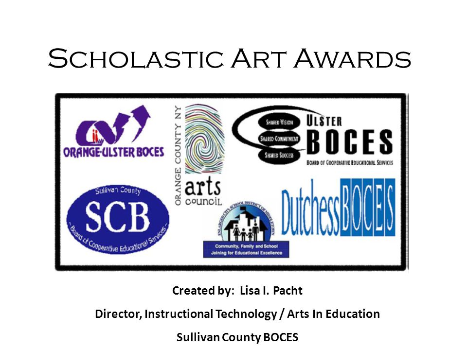 Scholastic Art Awards Created by: Lisa I. Pacht