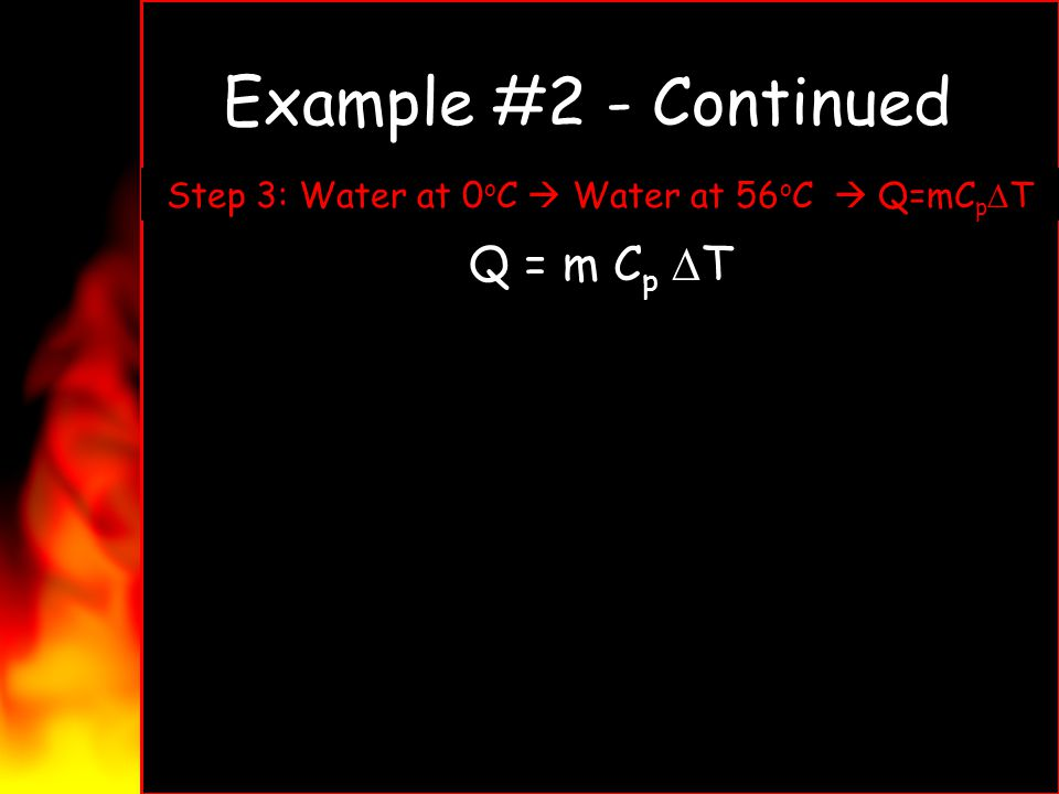 Step 3: Water at 0oC  Water at 56oC  Q=mCpDT
