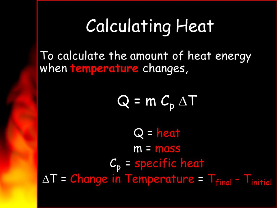 DT = Change in Temperature = Tfinal - Tinitial