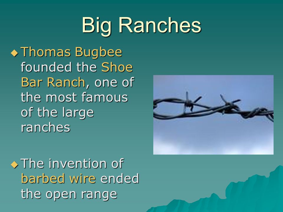 Big Ranches Thomas Bugbee founded the Shoe Bar Ranch, one of the most famous of the large ranches.