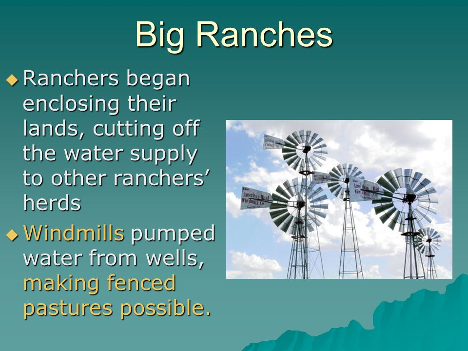 Big Ranches Ranchers began enclosing their lands, cutting off the water supply to other ranchers' herds.
