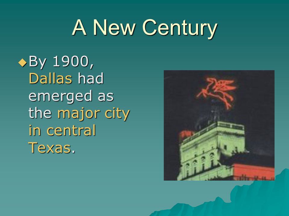 A New Century By 1900, Dallas had emerged as the major city in central Texas.