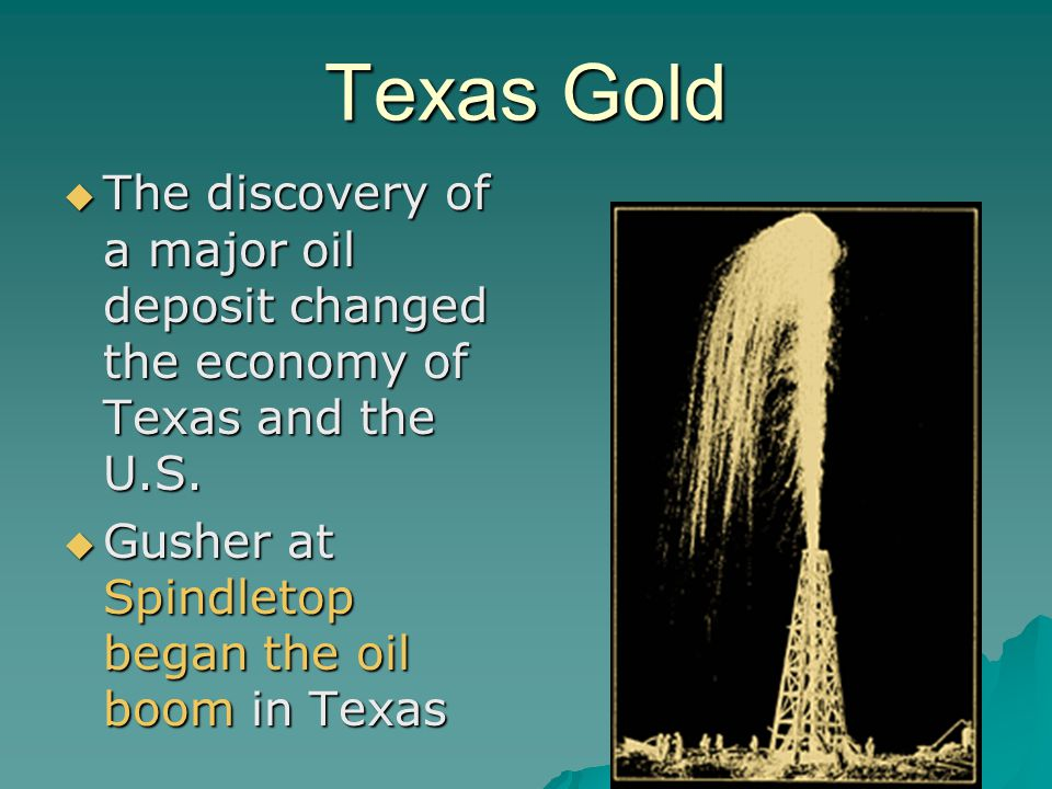 Texas Gold The discovery of a major oil deposit changed the economy of Texas and the U.S.