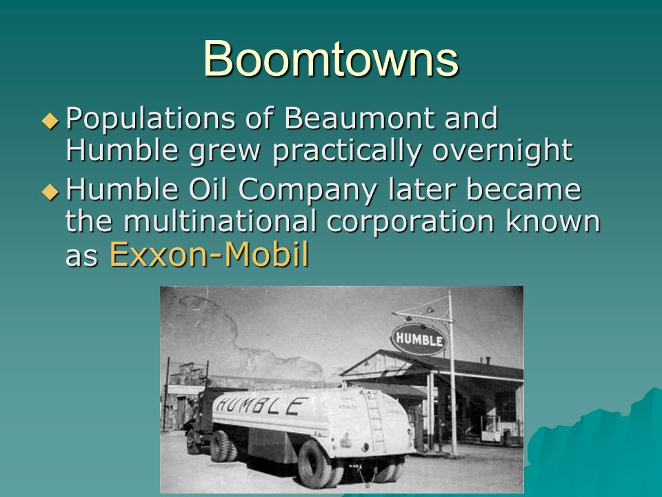 Boomtowns Populations of Beaumont and Humble grew practically overnight.