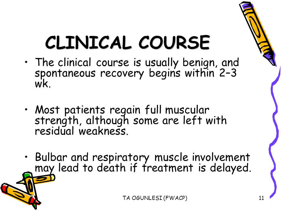 CLINICAL COURSE The clinical course is usually benign, and spontaneous recovery begins within 2–3 wk.