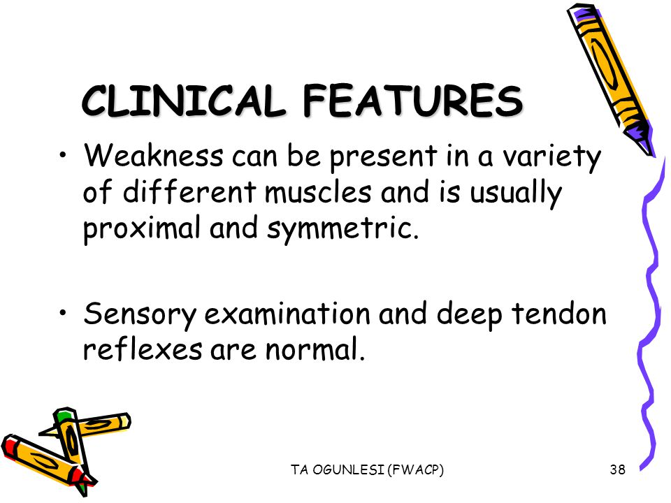 CLINICAL FEATURES Weakness can be present in a variety of different muscles and is usually proximal and symmetric.