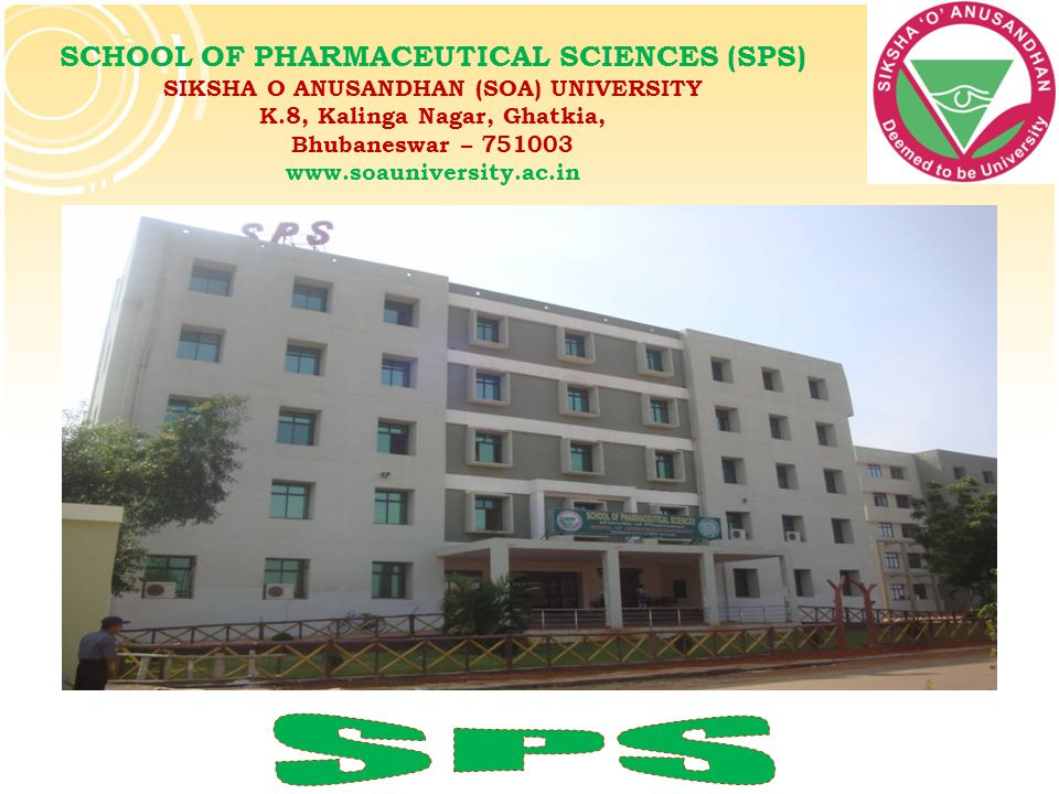 SCHOOL OF PHARMACEUTICAL SCIENCES (SPS) SIKSHA O ANUSANDHAN (SOA) UNIVERSITY K.8, Kalinga Nagar, Ghatkia, Bhubaneswar – 751003 www.soauniversity.ac.in
