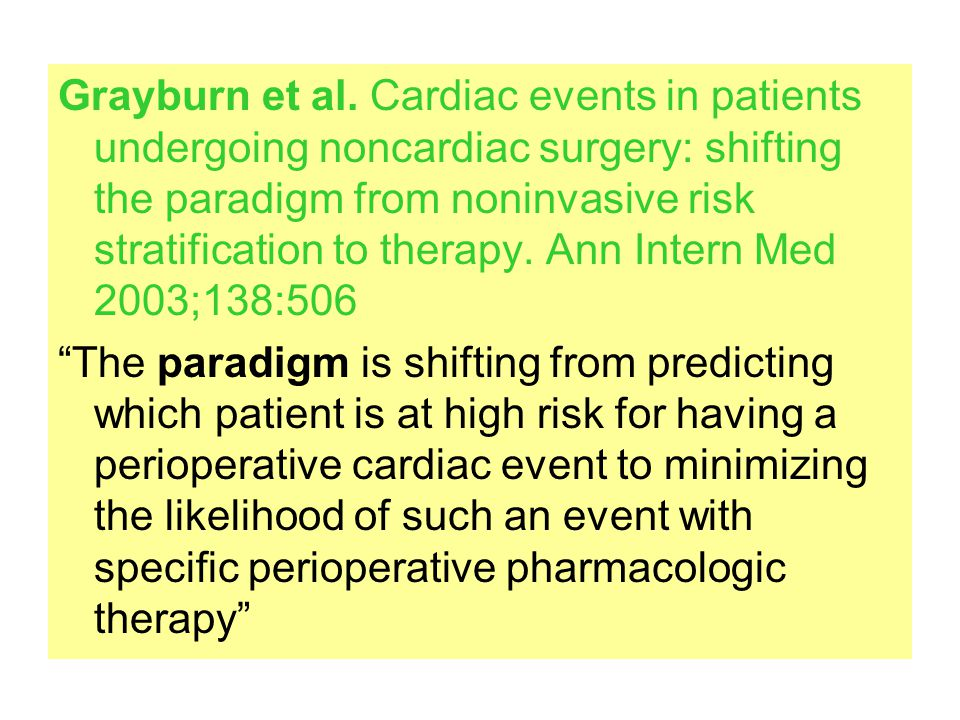 Grayburn et al. Cardiac events in patients undergoing noncardiac surgery: shifting the paradigm from noninvasive risk stratification to therapy. Ann Intern Med 2003;138:506