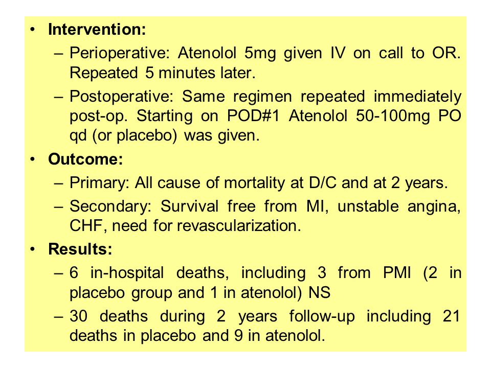 Intervention: Perioperative: Atenolol 5mg given IV on call to OR. Repeated 5 minutes later.
