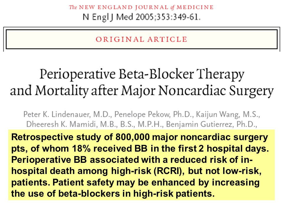 Retrospective study of 800,000 major noncardiac surgery pts, of whom 18% received BB in the first 2 hospital days.