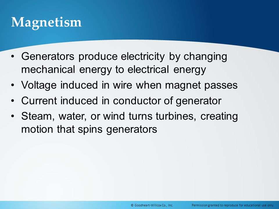 Magnetism Generators produce electricity by changing mechanical energy to electrical energy. Voltage induced in wire when magnet passes.