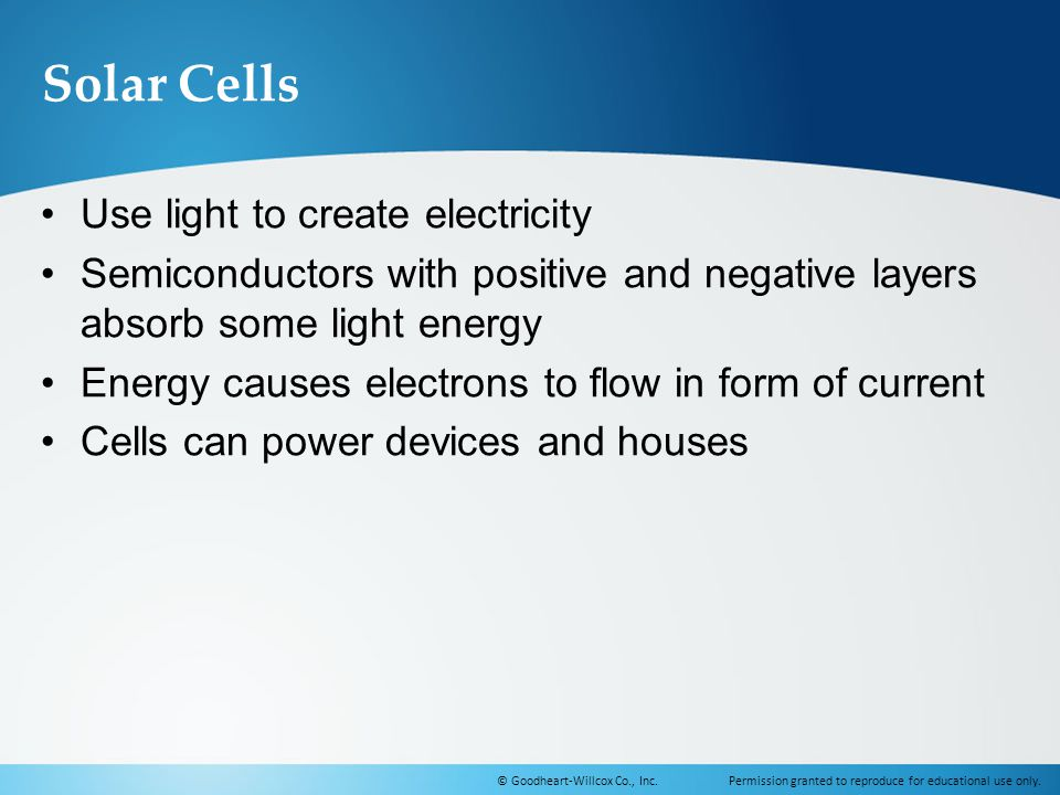 Solar Cells Use light to create electricity