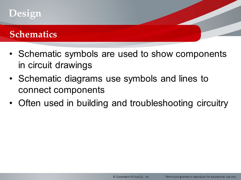 Design Schematics. Schematic symbols are used to show components in circuit drawings.