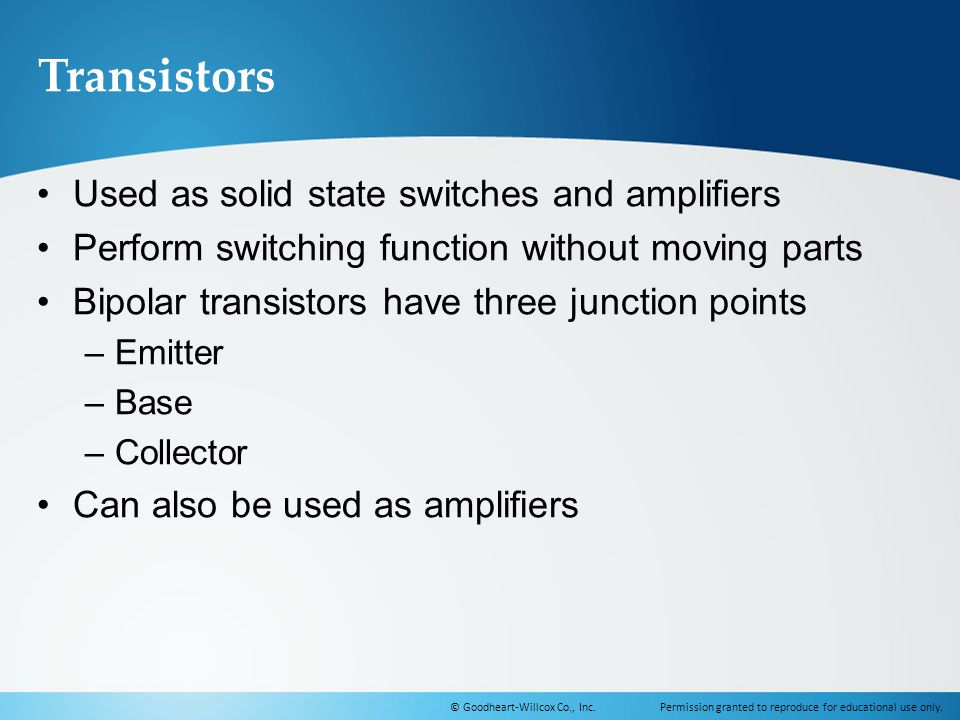 Transistors Used as solid state switches and amplifiers
