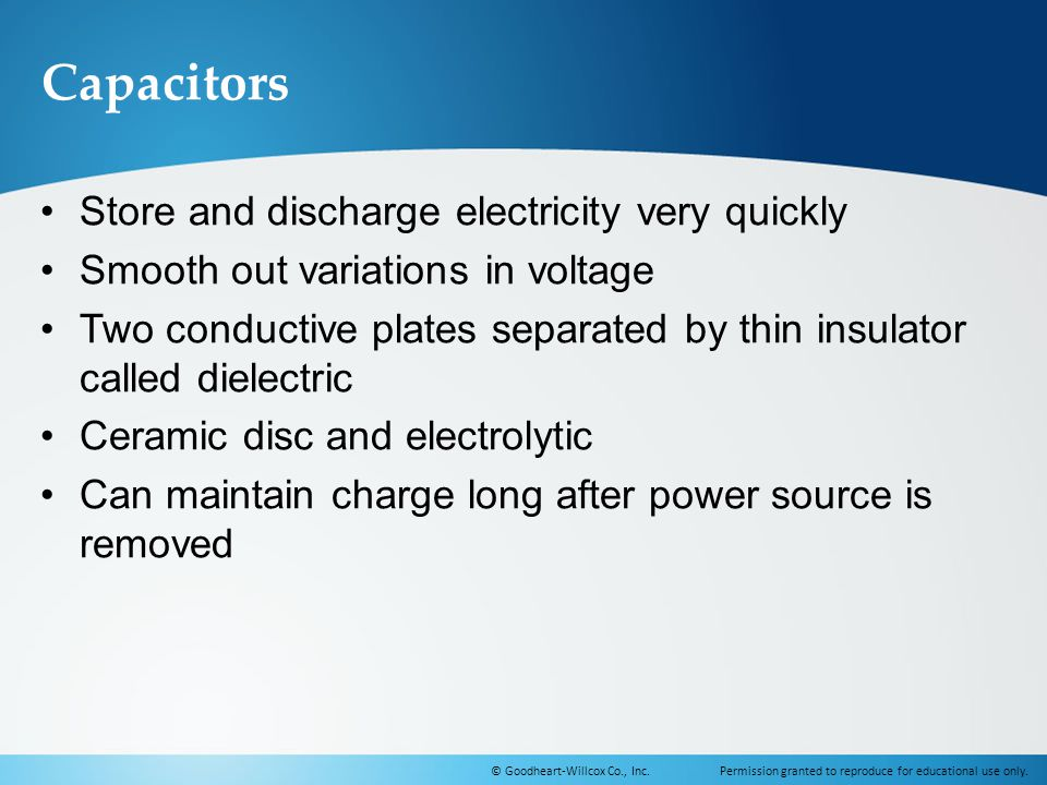 Capacitors Store and discharge electricity very quickly