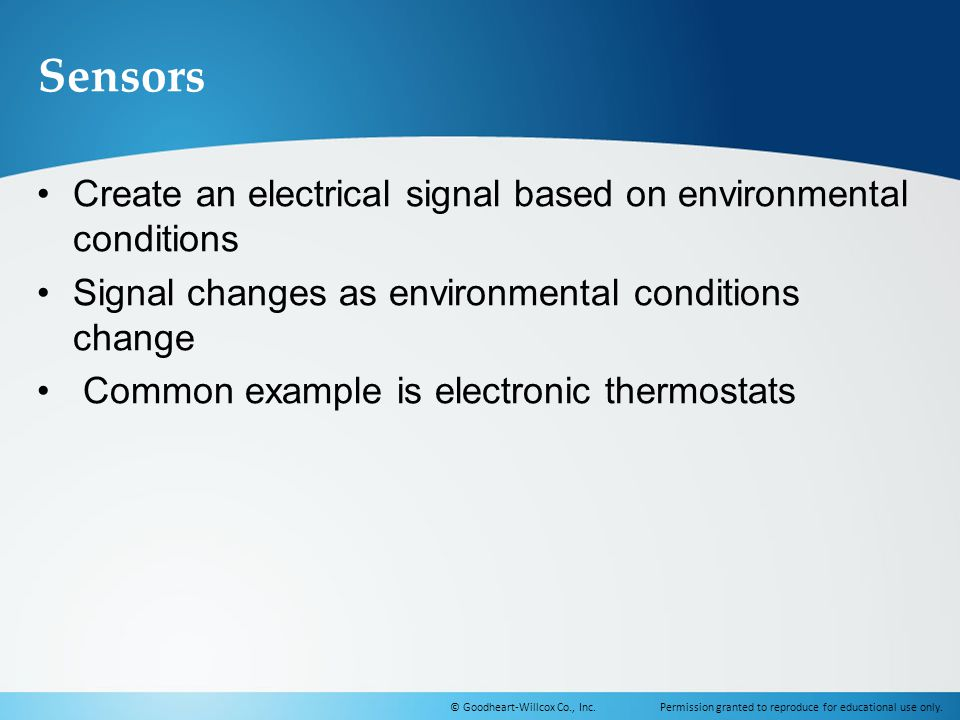 Sensors Create an electrical signal based on environmental conditions