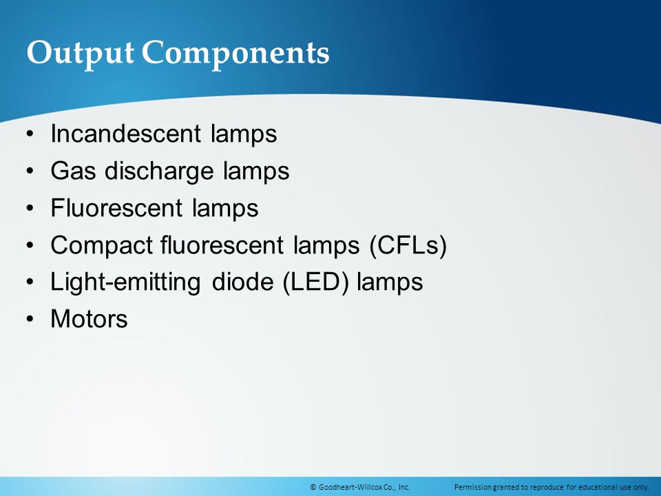 Output Components Incandescent lamps Gas discharge lamps