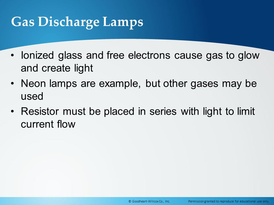 Gas Discharge Lamps Ionized glass and free electrons cause gas to glow and create light. Neon lamps are example, but other gases may be used.