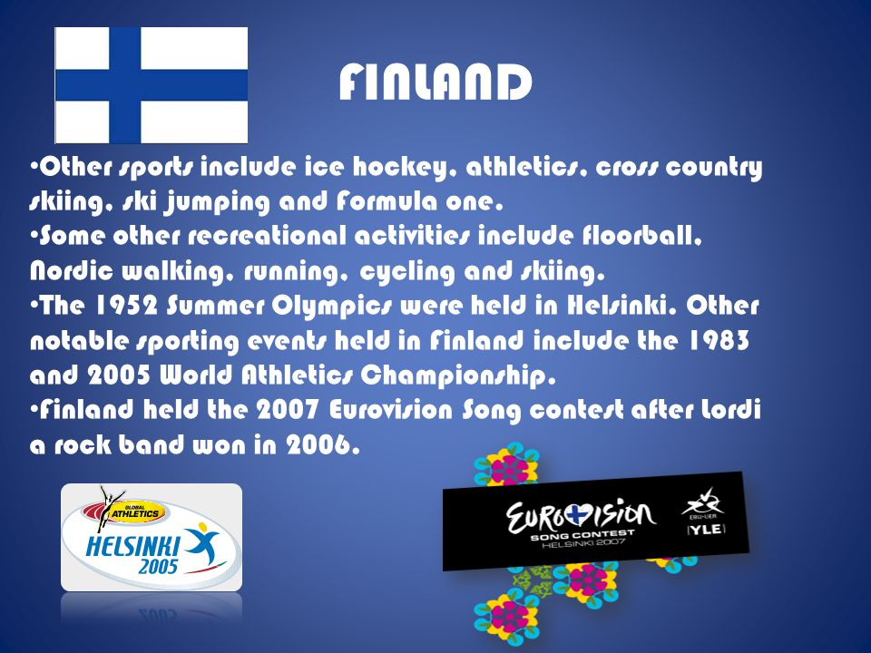FINLAND Other sports include ice hockey, athletics, cross country skiing, ski jumping and Formula one.