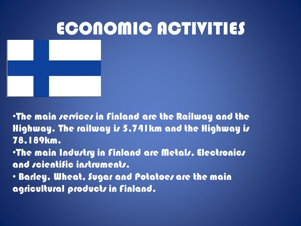 ECONOMIC ACTIVITIES The main services in Finland are the Railway and the Highway. The railway is 5,741km and the Highway is 78,189km.