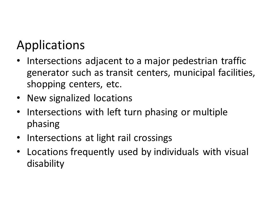 Applications Intersections adjacent to a major pedestrian traffic generator such as transit centers, municipal facilities, shopping centers, etc.