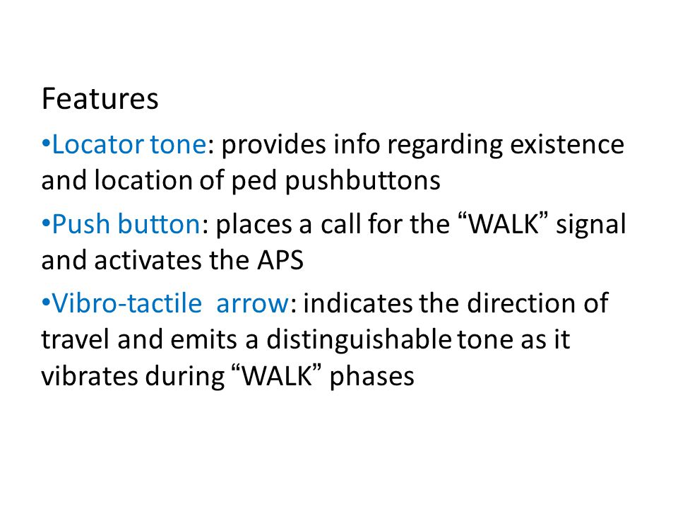 Features Locator tone: provides info regarding existence and location of ped pushbuttons.