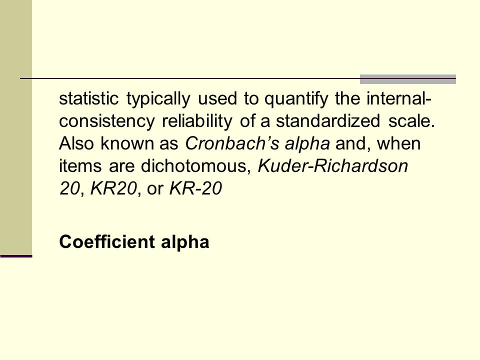 statistic typically used to quantify the internal-consistency reliability of a standardized scale.