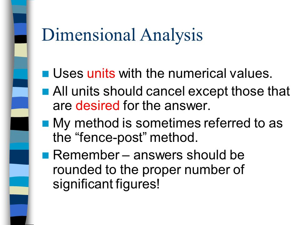 Dimensional Analysis Uses units with the numerical values.