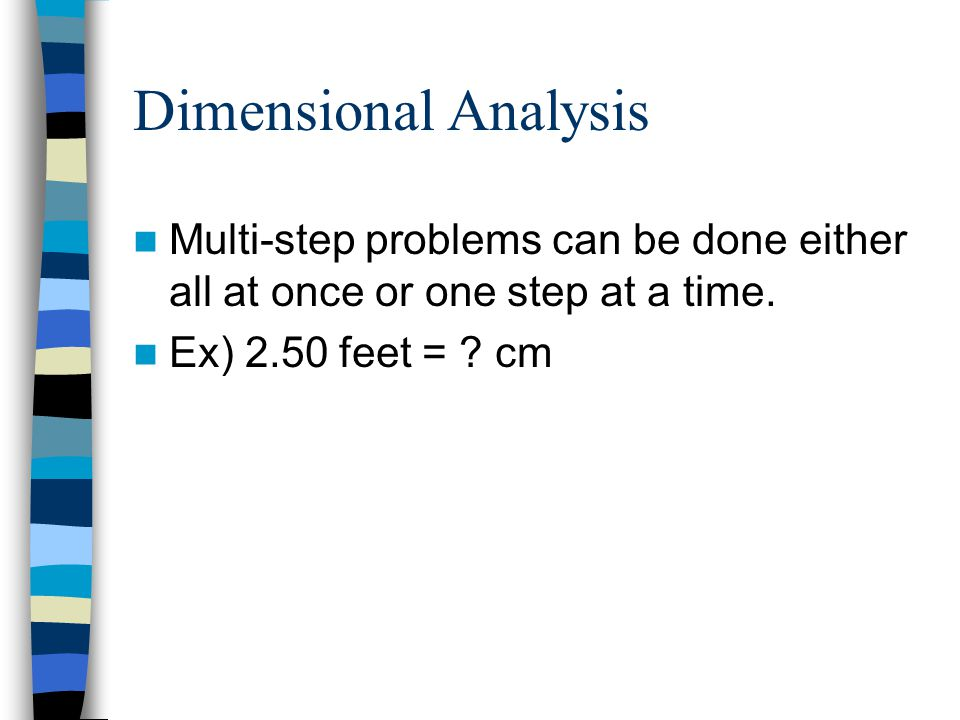 Dimensional Analysis Multi-step problems can be done either all at once or one step at a time.