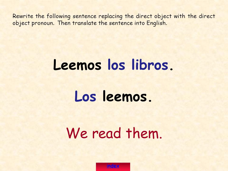 Leemos los libros. Los leemos.