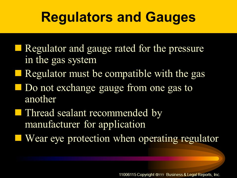 Regulators and Gauges Regulator and gauge rated for the pressure in the gas system. Regulator must be compatible with the gas.