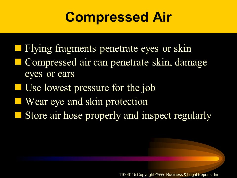 Compressed Air Flying fragments penetrate eyes or skin