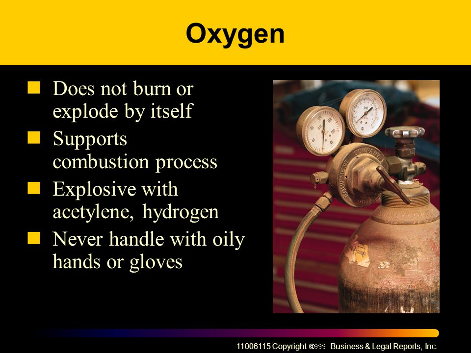 Oxygen Does not burn or explode by itself Supports combustion process