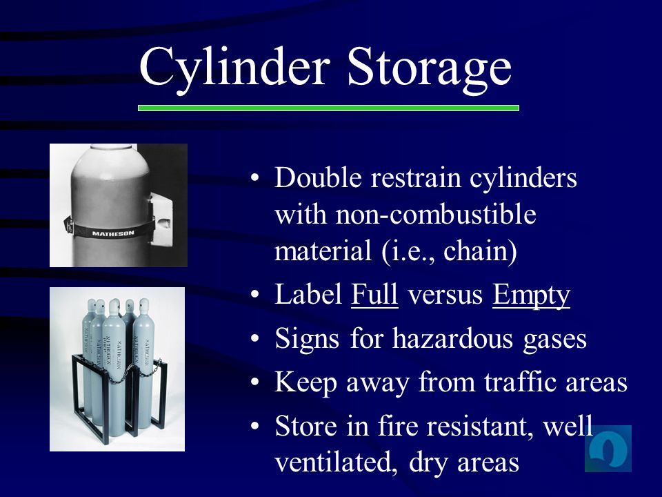 Cylinder Storage Double restrain cylinders with non-combustible material (i.e., chain) Label Full versus Empty.