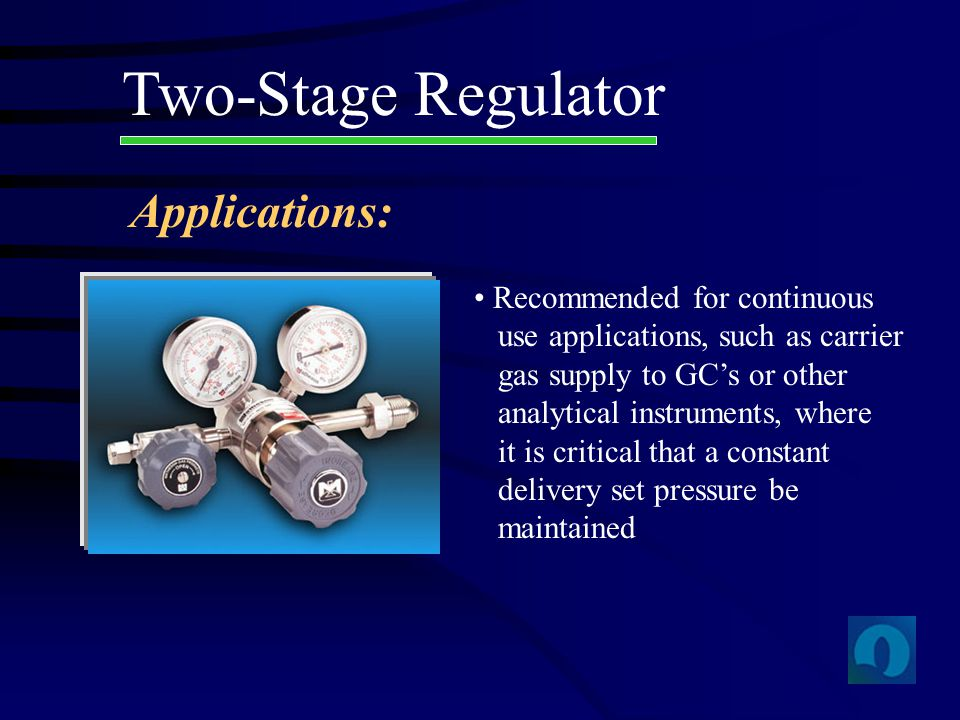 Two-Stage Regulator Applications: Recommended for continuous