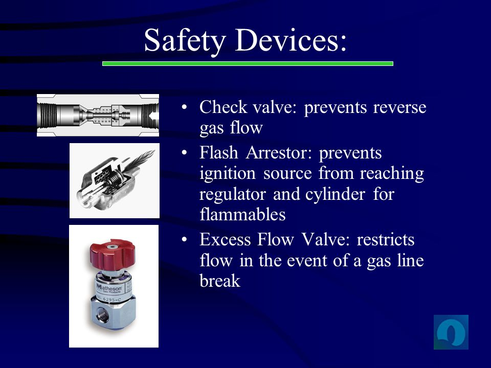 Safety Devices: Check valve: prevents reverse gas flow