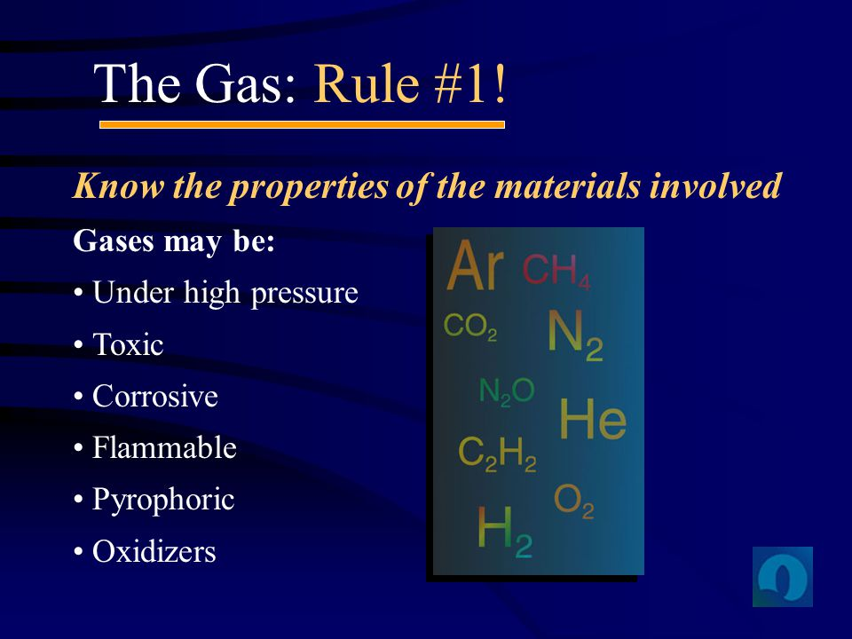The Gas: Rule #1! Know the properties of the materials involved