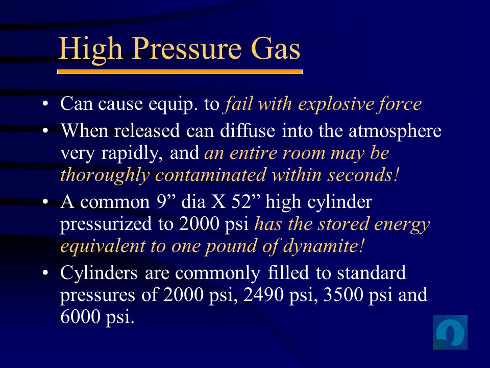 High Pressure Gas Can cause equip. to fail with explosive force