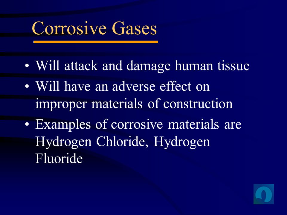 Corrosive Gases Will attack and damage human tissue