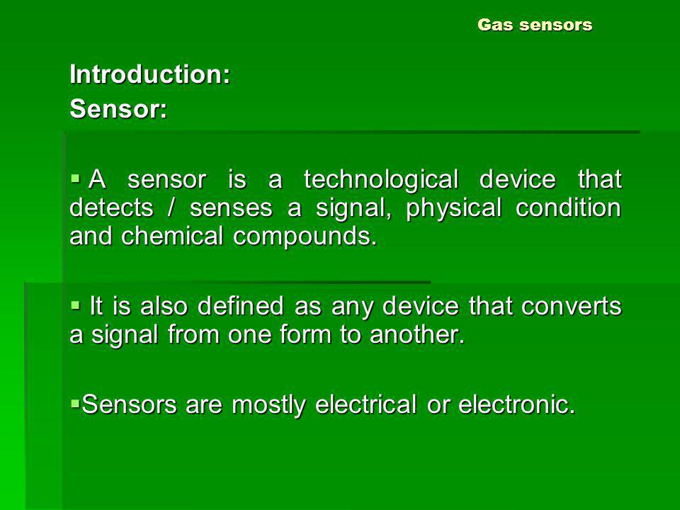 Sensors are mostly electrical or electronic.