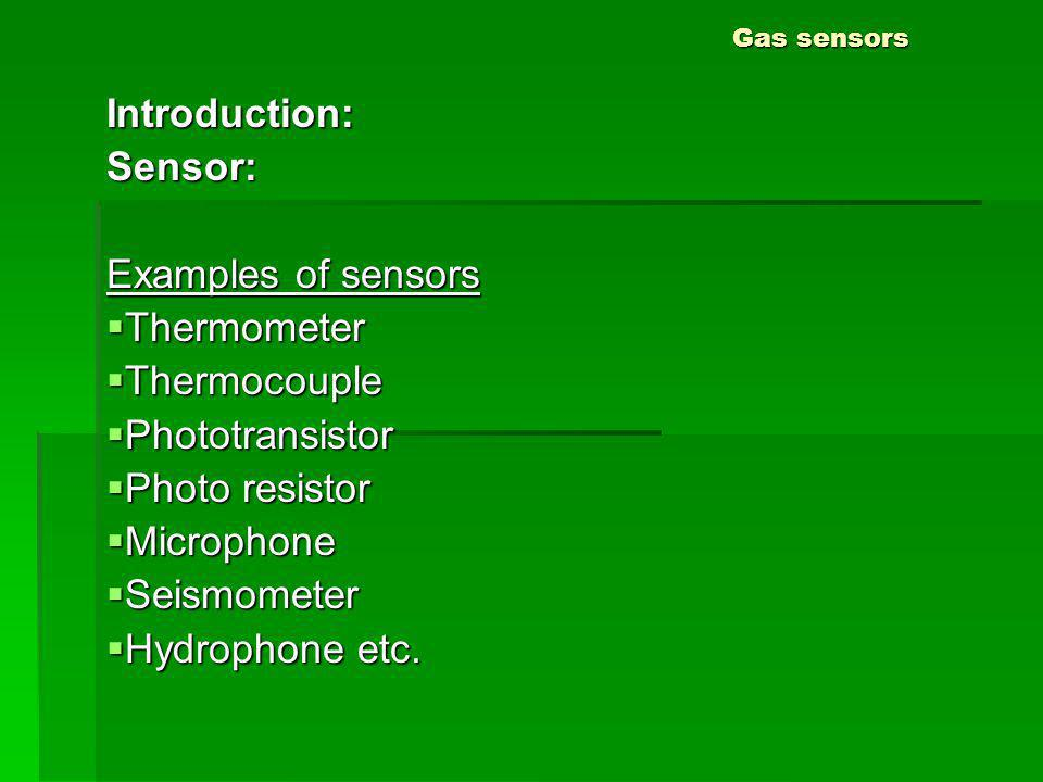 Introduction: Sensor: Examples of sensors Thermometer Thermocouple