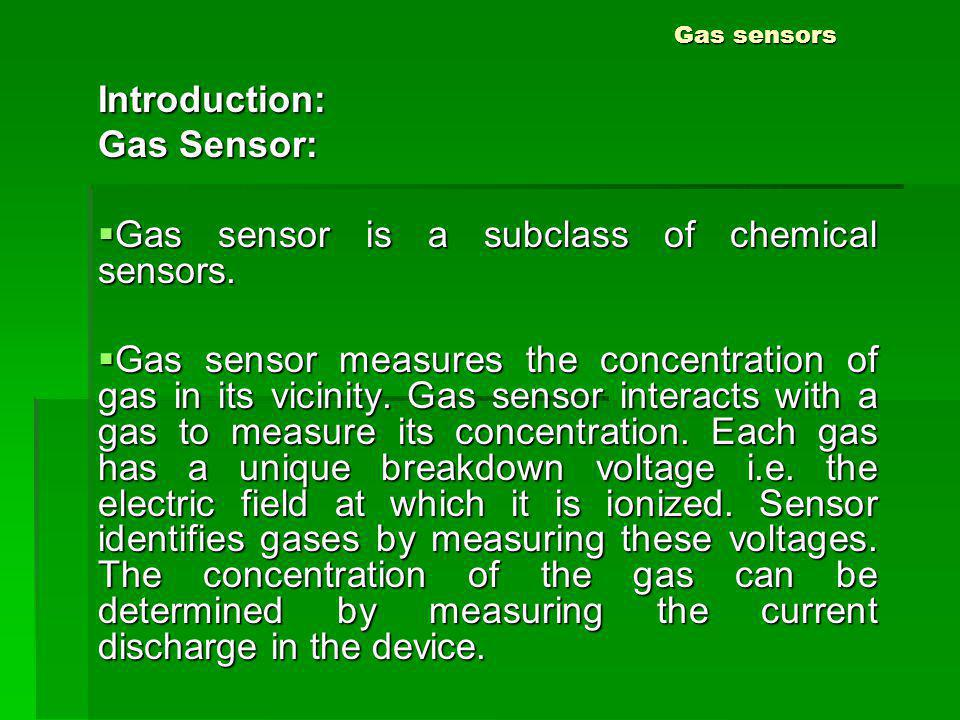 Gas sensor is a subclass of chemical sensors.