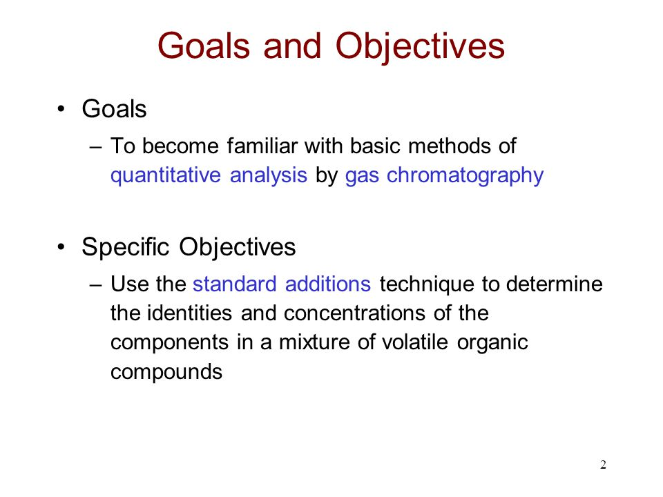 Goals and Objectives Goals Specific Objectives