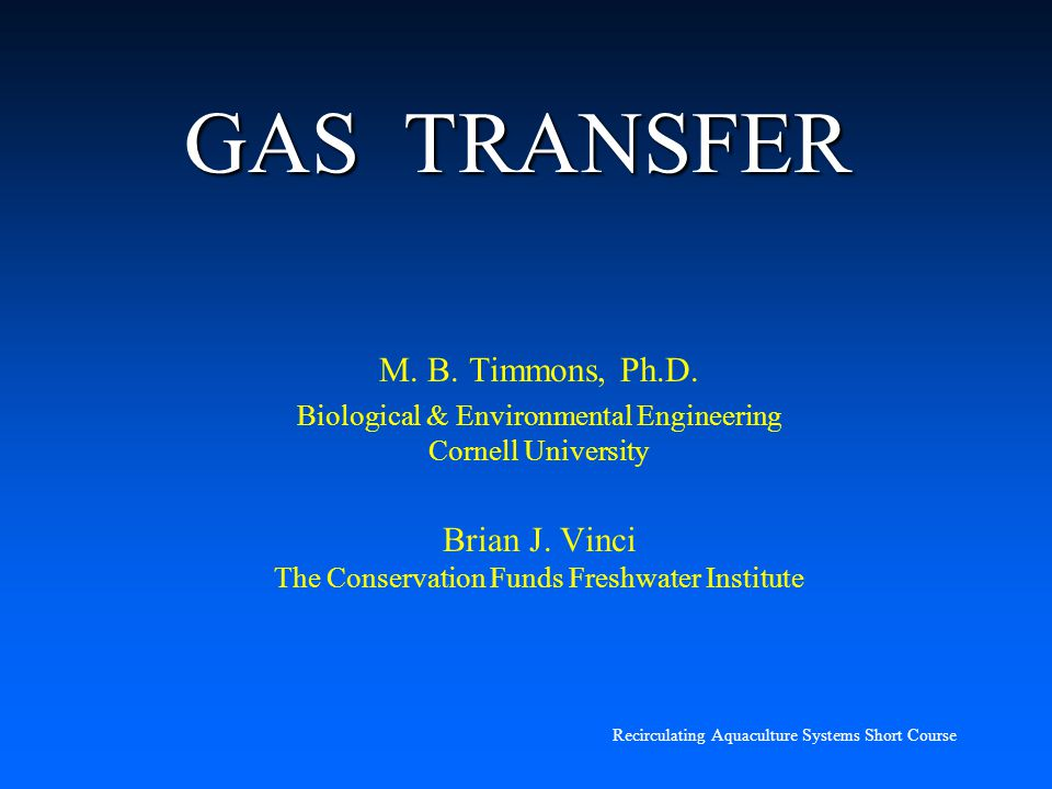 GAS TRANSFER M. B. Timmons, Ph.D.
